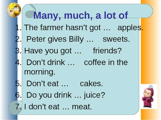The farmer hasn't got … apples. Peter gives Billy … sweets. Have you got … fr...