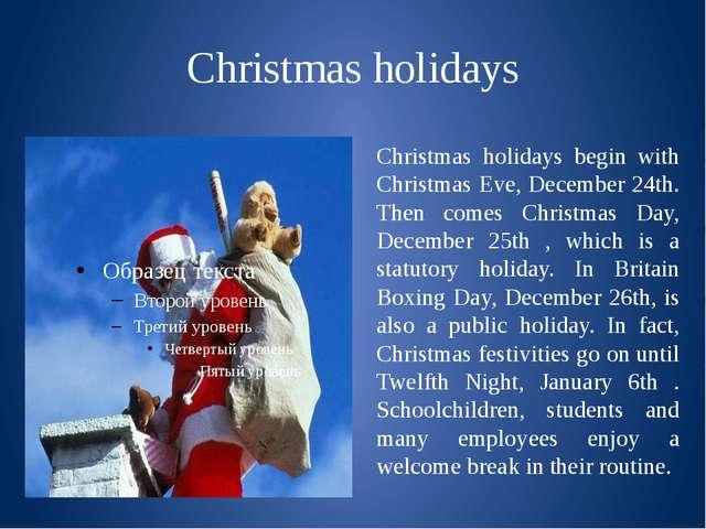 Christmas holidays Christmas holidays begin with Christmas Eve, December 24th...