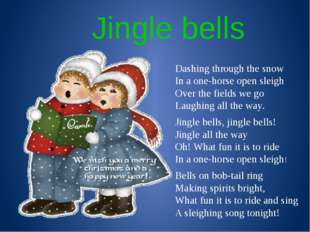 Jingle bells Dashing through the snow In a one-horse open sleigh Over the fi