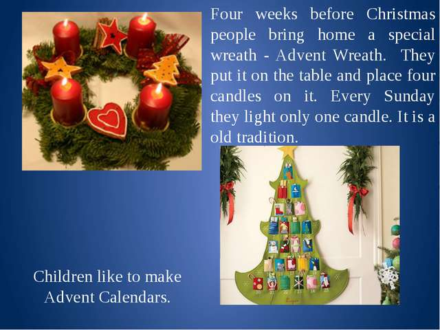 Four weeks before Christmas people bring home a special wreath - Advent Wrea...