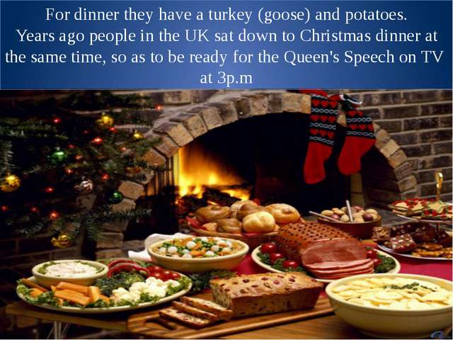For dinner they have a turkey (goose) and potatoes. Years ago people in the...