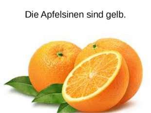 Die Apfelsinen sind gelb.