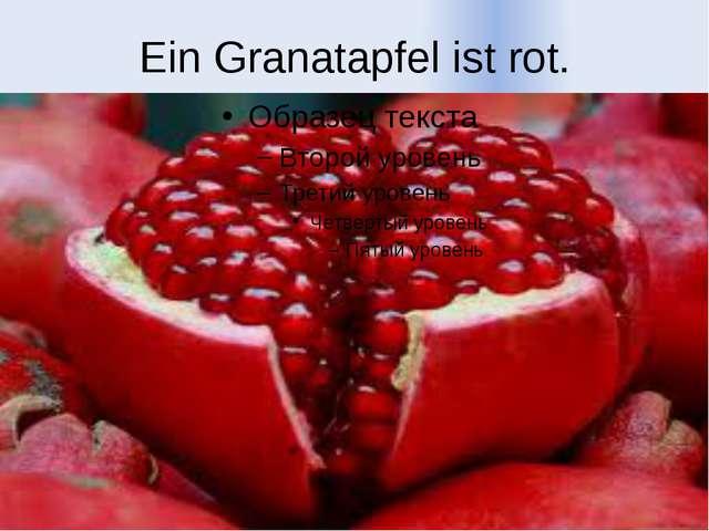 Ein Granatapfel ist rot.