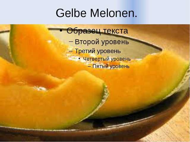 Gelbe Melonen.