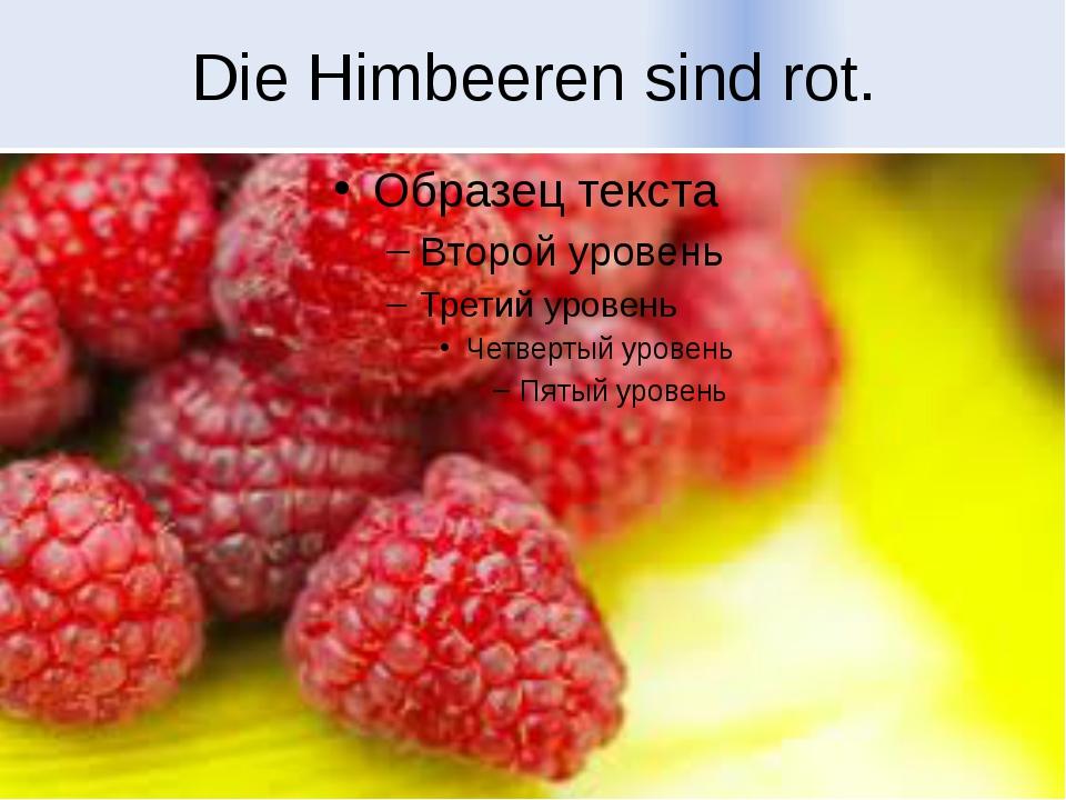 Die Himbeeren sind rot.