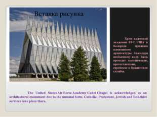 The United States Air Force Academy Cadet Chapel is acknowledged as an archi