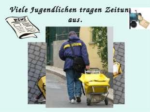 Viele Jugendlichen tragen Zeitungen aus.