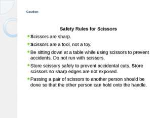 Caution Safety Rules for Scissors Scissors are sharp. Scissors are a tool, n