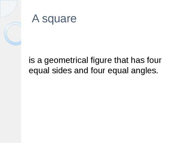 A square is a geometrical figure that has four equal sides and four equal ang...