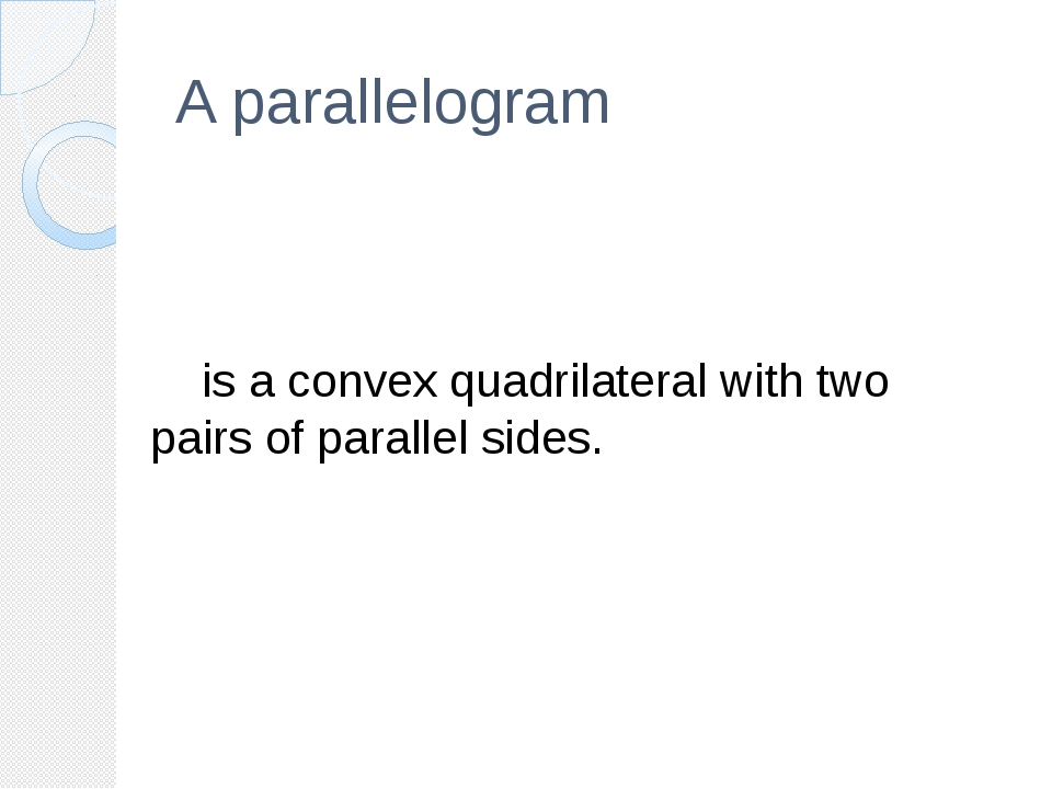 A parallelogram  	is a convex quadrilateral with two pairs of parallel sides.