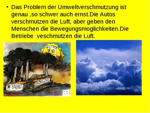 Das Problem der Umweltverschmutzung ist genau ,so schwer auch ernst.Die Autos...