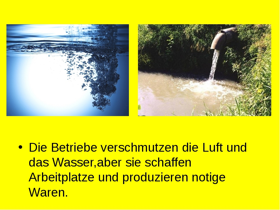 Die Betriebe verschmutzen die Luft und das Wasser,aber sie schaffen Arbeitpla...
