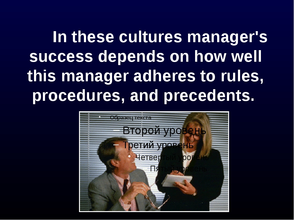 In these cultures manager's success depends on how well this manager adher...
