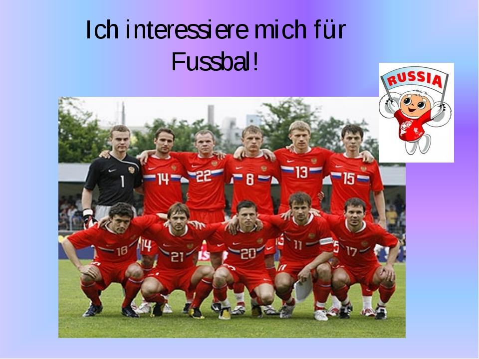 Ich interessiere mich für Fussbal!