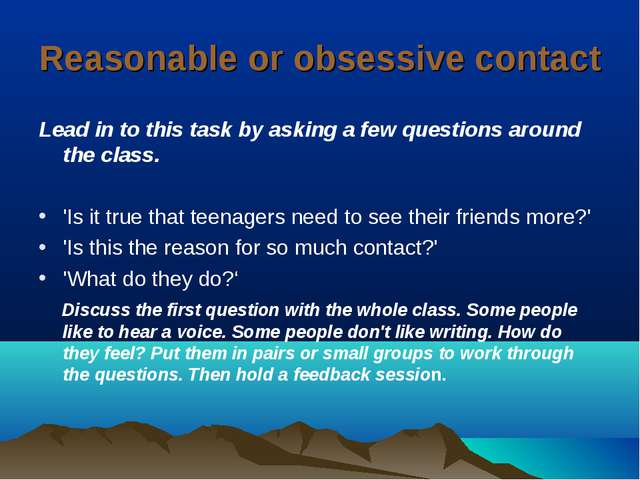 Reasonable or obsessive contact Lead in to this task by asking a few question...