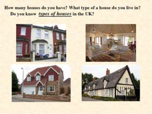How many houses do you have? What type of a house do you live in? Do you know