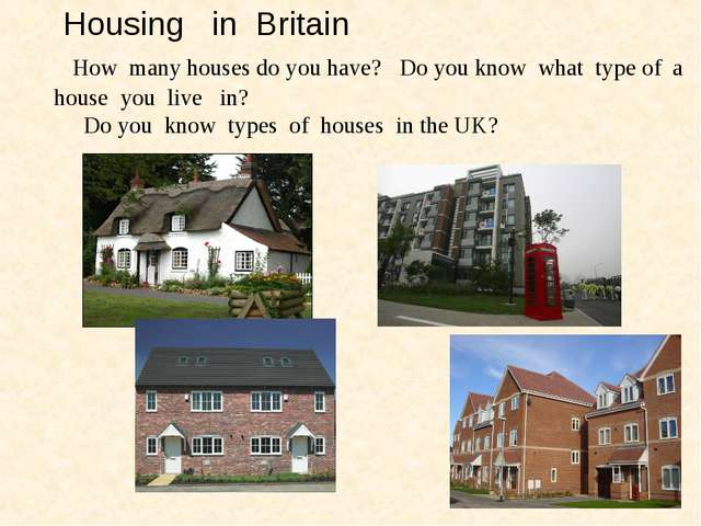Housing in Britain How many houses do you have? Do you know what type of a h...