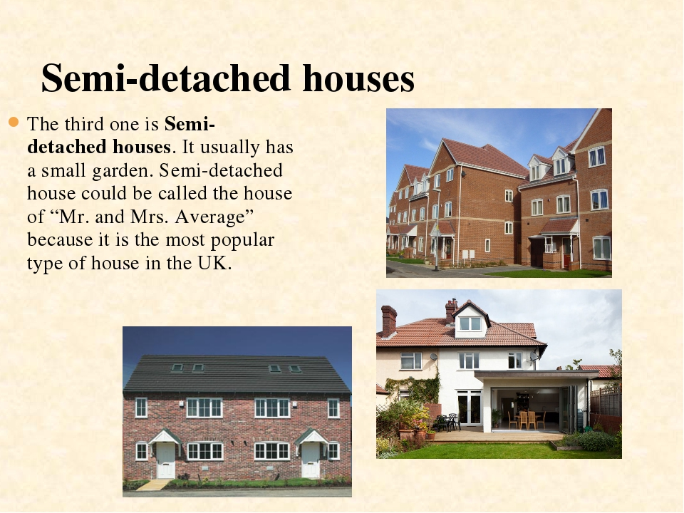 Semi-detached houses The third one is Semi-detached houses. It usually has a...