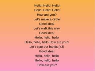 Hello! Hello! Hello! Hello! Hello! Hello! How are you? Let's make a circle Go