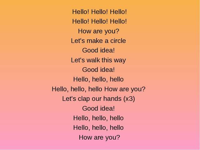 Hello! Hello! Hello! Hello! Hello! Hello! How are you? Let's make a circle Go...