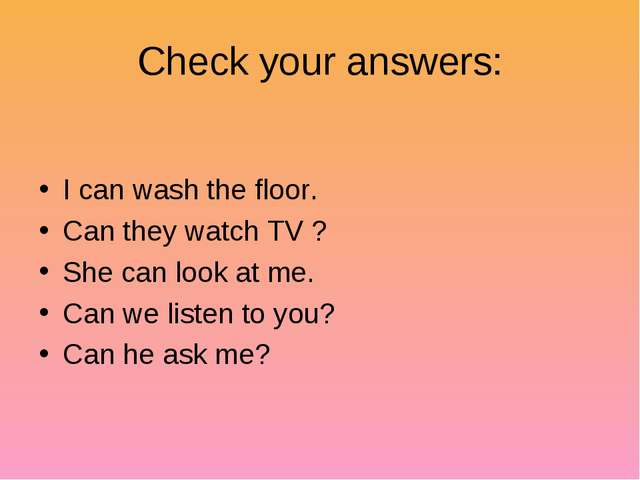 Check your answers: I can wash the floor. Can they watch TV ? She can look at...