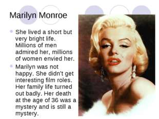 Marilyn Monroe She lived a short but very bright life. Millions of men admire