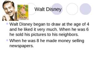 Walt Disney Walt Disney began to draw at the age of 4 and he liked it very mu