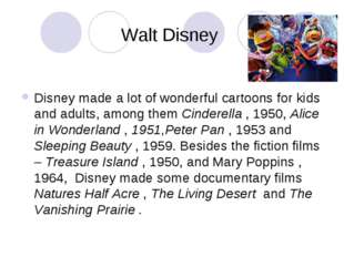 Walt Disney Disney made a lot of wonderful cartoons for kids and adults, amon