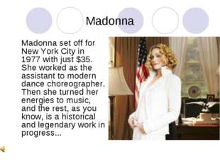 Madonna Madonna set off for New York City in 1977 with just $35. She worked a