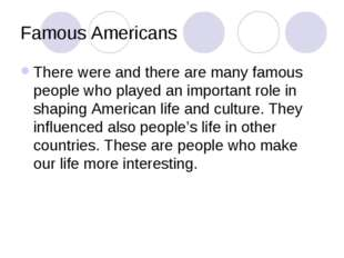 Famous Americans There were and there are many famous people who played an im