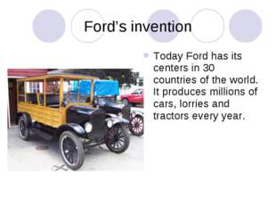 Ford's invention Today Ford has its centers in 30 countries of the world. It