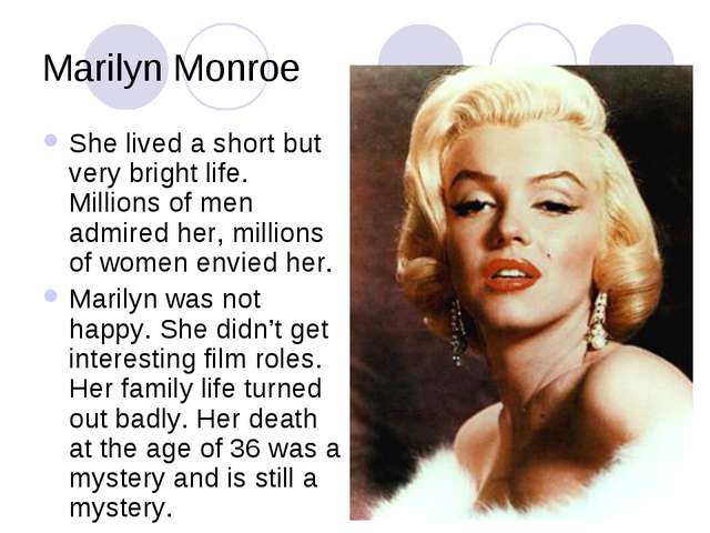 Marilyn Monroe She lived a short but very bright life. Millions of men admire...