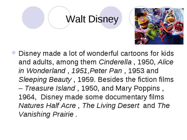 Walt Disney Disney made a lot of wonderful cartoons for kids and adults, amon...