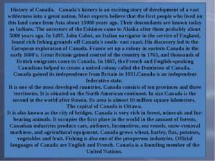 History of Canada. Canada's history is an exciting story of development of a