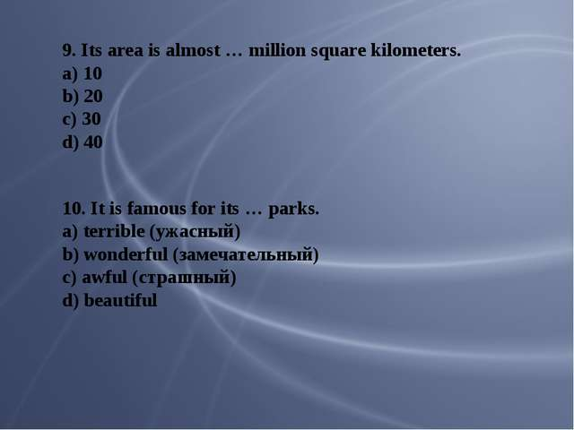 9. Its area is almost … million square kilometers. a) 10 b) 20 c) 30 d) 40 10...