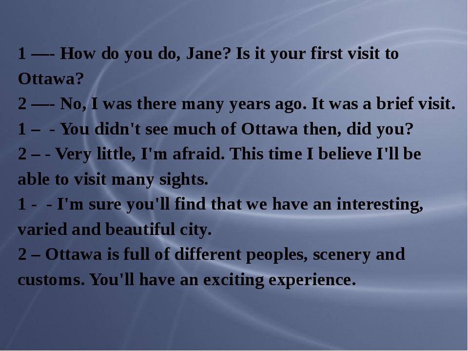 1 —- How do you do, Jane? Is it your first visit to Ottawa? 2 —- No, I was th...