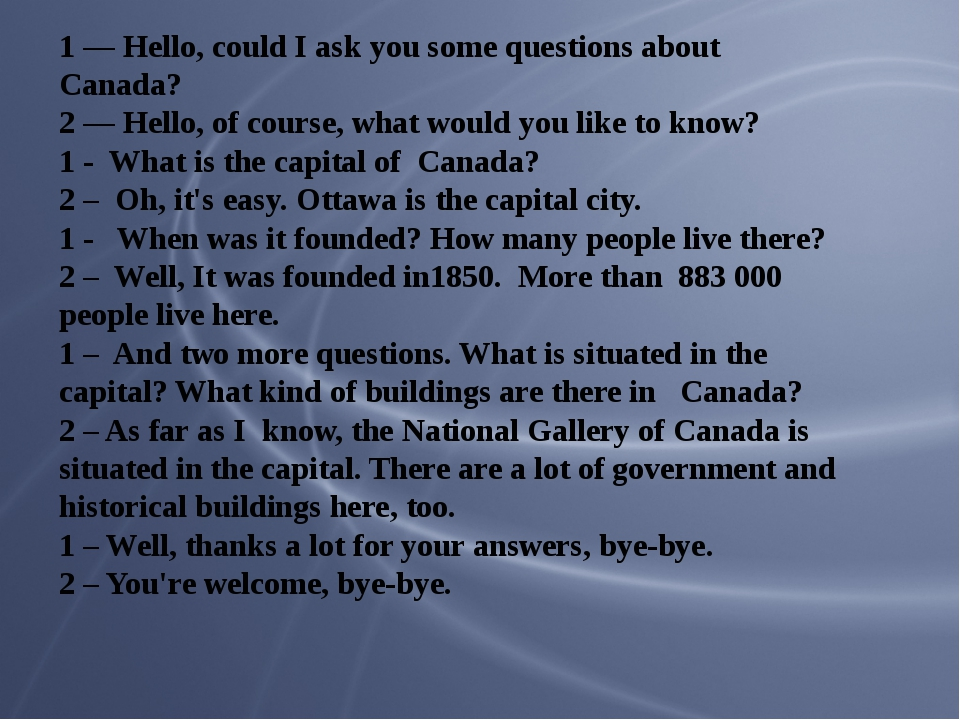 1 — Hello, could I ask you some questions about Canada? 2 — Hello, of course,...