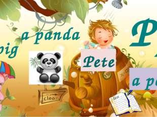 Pete Pp a pig a panda a pen