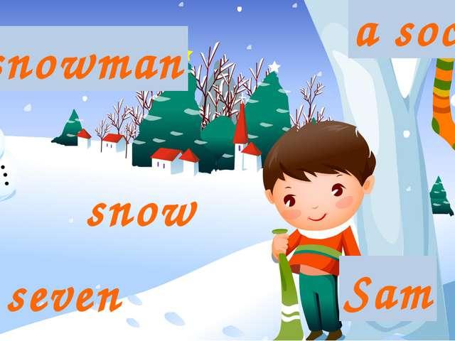 Sam a snowman snow a sock seven