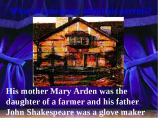 What do you know about his parents? His mother Mary Arden was the daughter o
