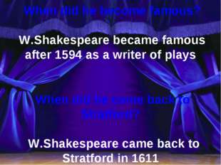 When did he become famous? W.Shakespeare became famous after 1594 as a write