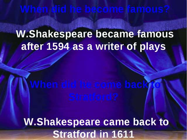 When did he become famous? W.Shakespeare became famous after 1594 as a write...