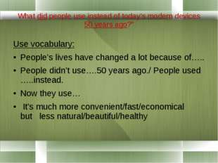 """What did people use instead of today's modern devices 50 years ago?"""" Use voca"""