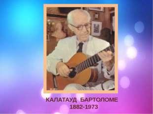 КАЛАТАУД БАРТОЛОМЕ 1882-1973