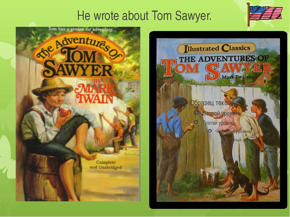 He wrote about Tom Sawyer.