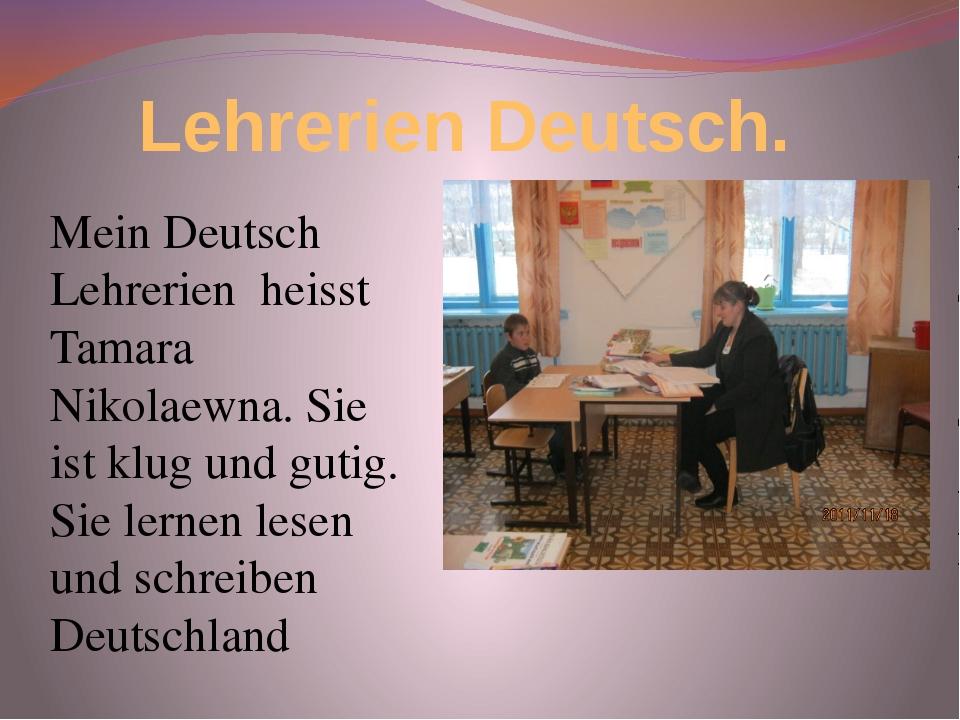 Lehrerien Deutsch. Mein Deutsch Lehrerien heisst Tamara Nikolaewna. Sie ist k...