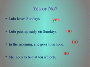Yes or No? Lulu loves Sundays. Lulu gets up early on Sundays. In the morning,