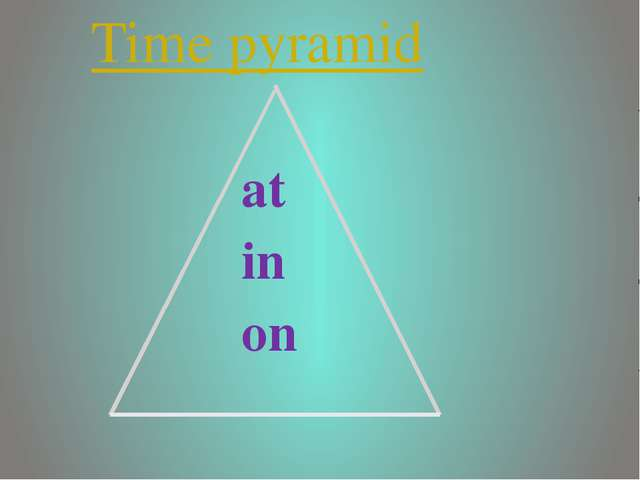 at in on Time pyramid