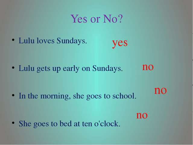 Yes or No? Lulu loves Sundays. Lulu gets up early on Sundays. In the morning,...