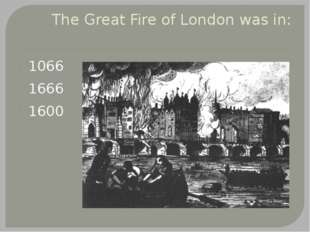 The Great Fire of London was in: 1066 1666 1600